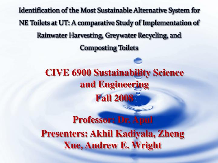 Identification of the Most Sustainable Alternative System for NE Toilets at UT: A comparative Study of Implementation of Rainwater Harvesting, Greywater Recycling, and Composting Toilets