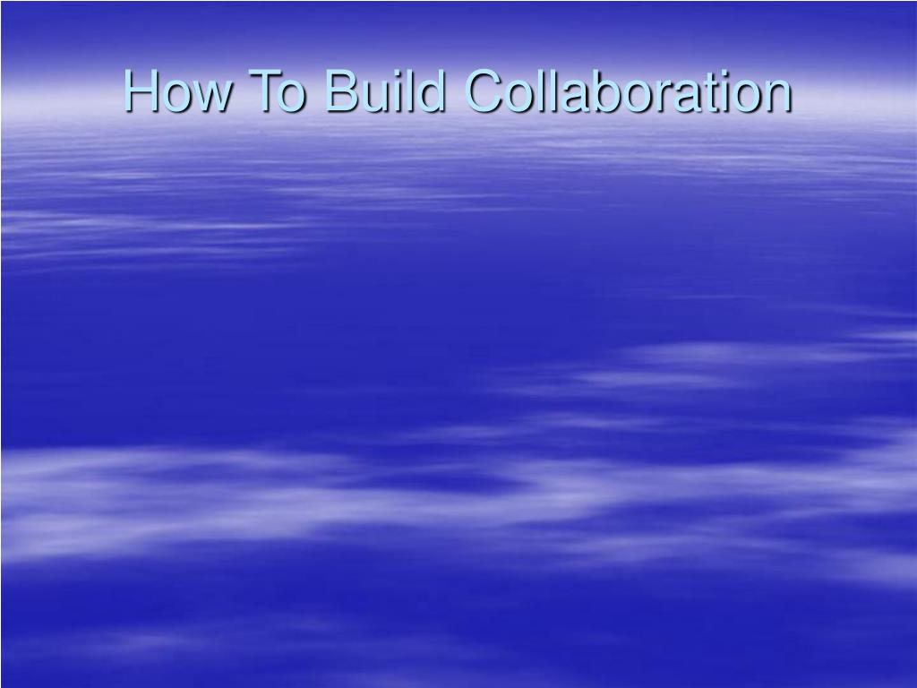 How To Build Collaboration
