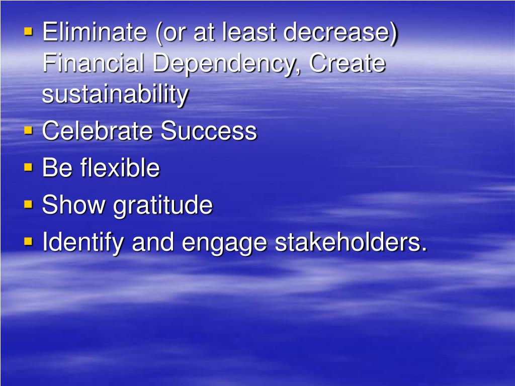 Eliminate (or at least decrease) Financial Dependency, Create sustainability