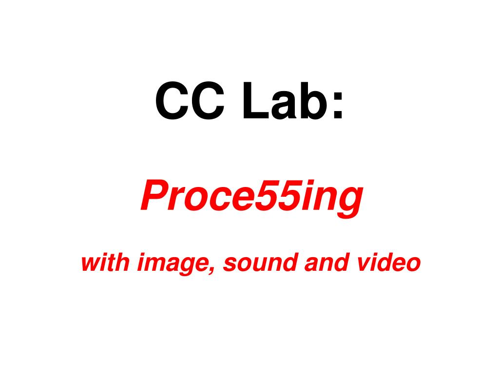 cc lab proce55ing with image sound and video l.
