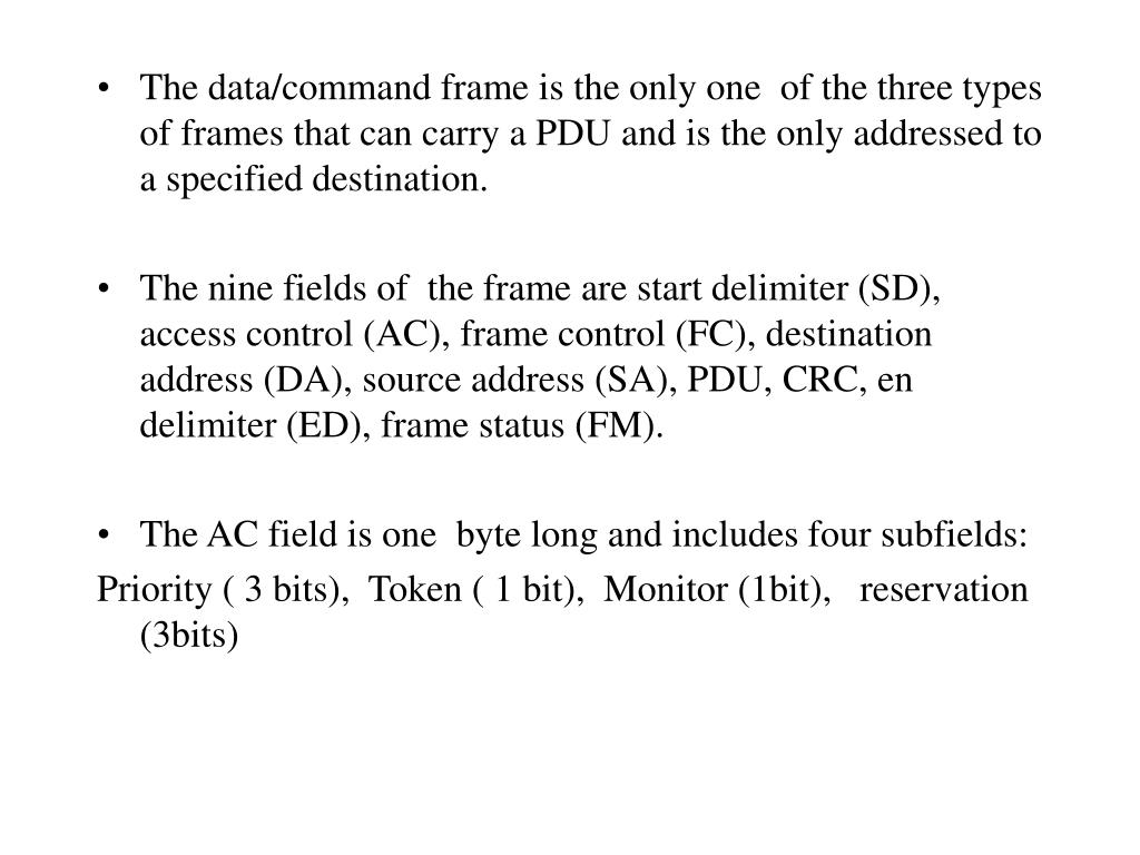 The data/command frame is the only one  of the three types of frames that can carry a PDU and is the only addressed to a specified destination.