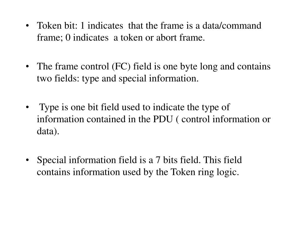 Token bit: 1 indicates  that the frame is a data/command frame; 0 indicates  a token or abort frame.