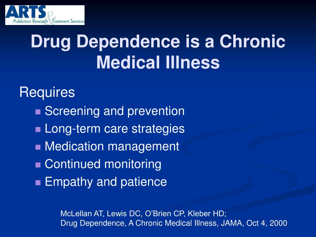 Drug Dependence is a Chronic Medical Illness