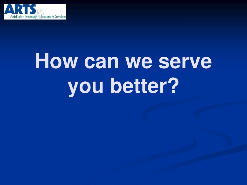 How can we serve you better?