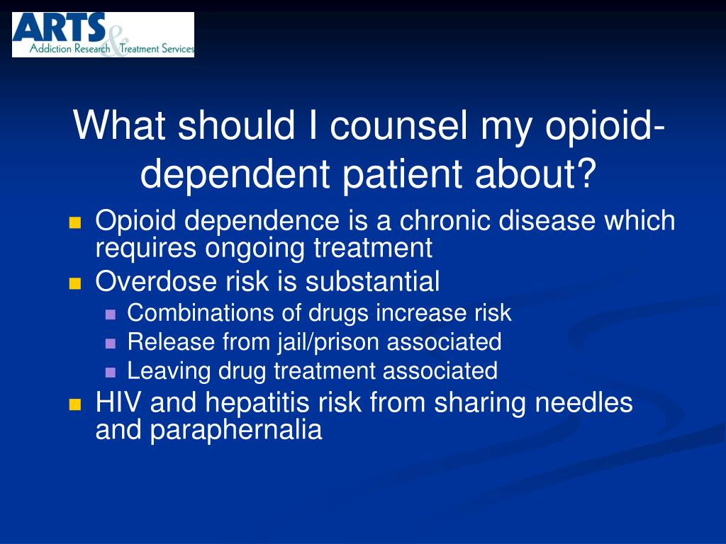 What should I counsel my opioid-dependent patient about?