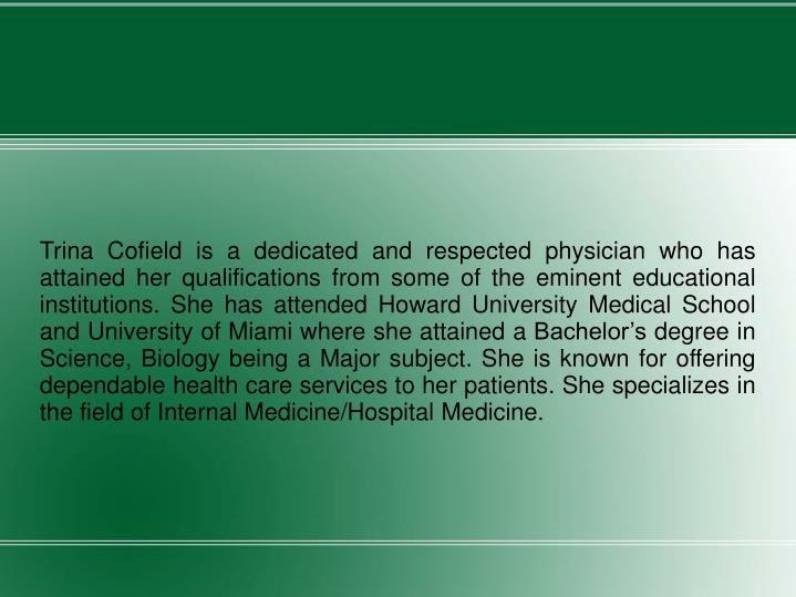Trina Cofield is a dedicated and respected physician who has attained her qualifications from some o...