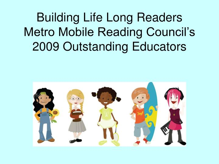 Building life long readers metro mobile reading council s 2009 outstanding educators