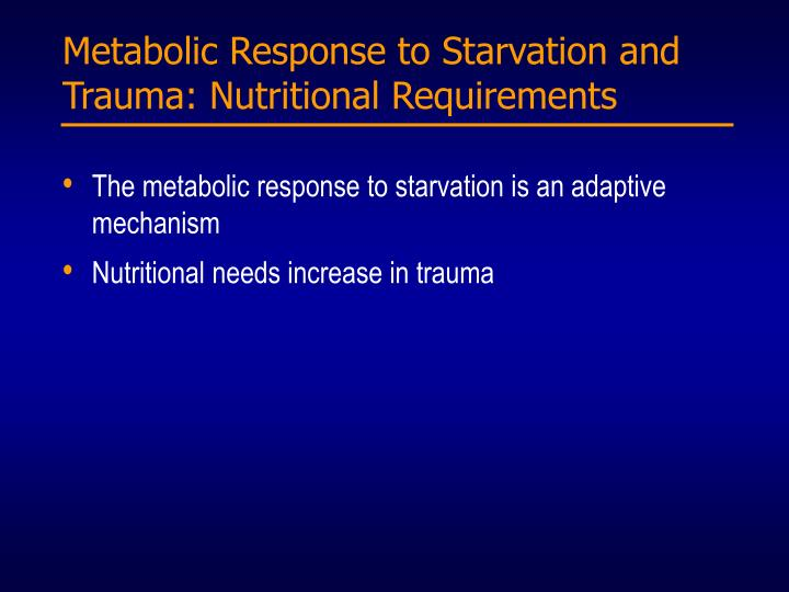 Metabolic Response to Starvation and Trauma: Nutritional Requirements
