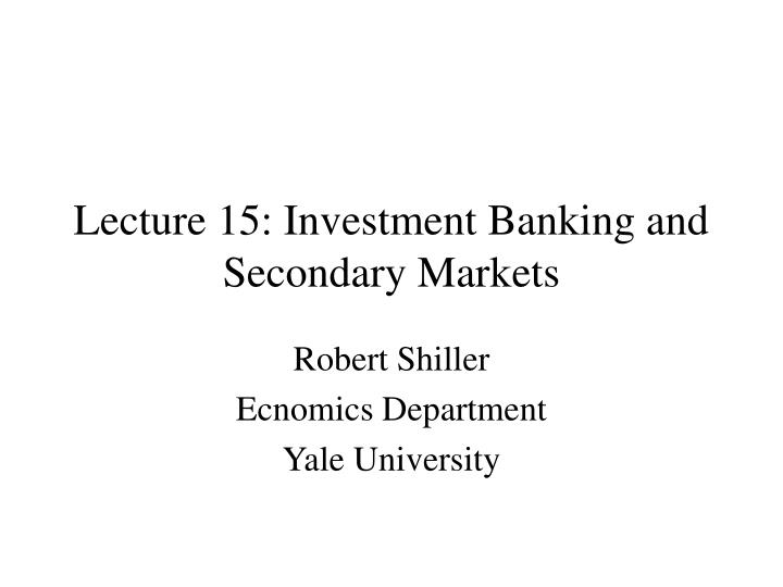 Lecture 15 investment banking and secondary markets