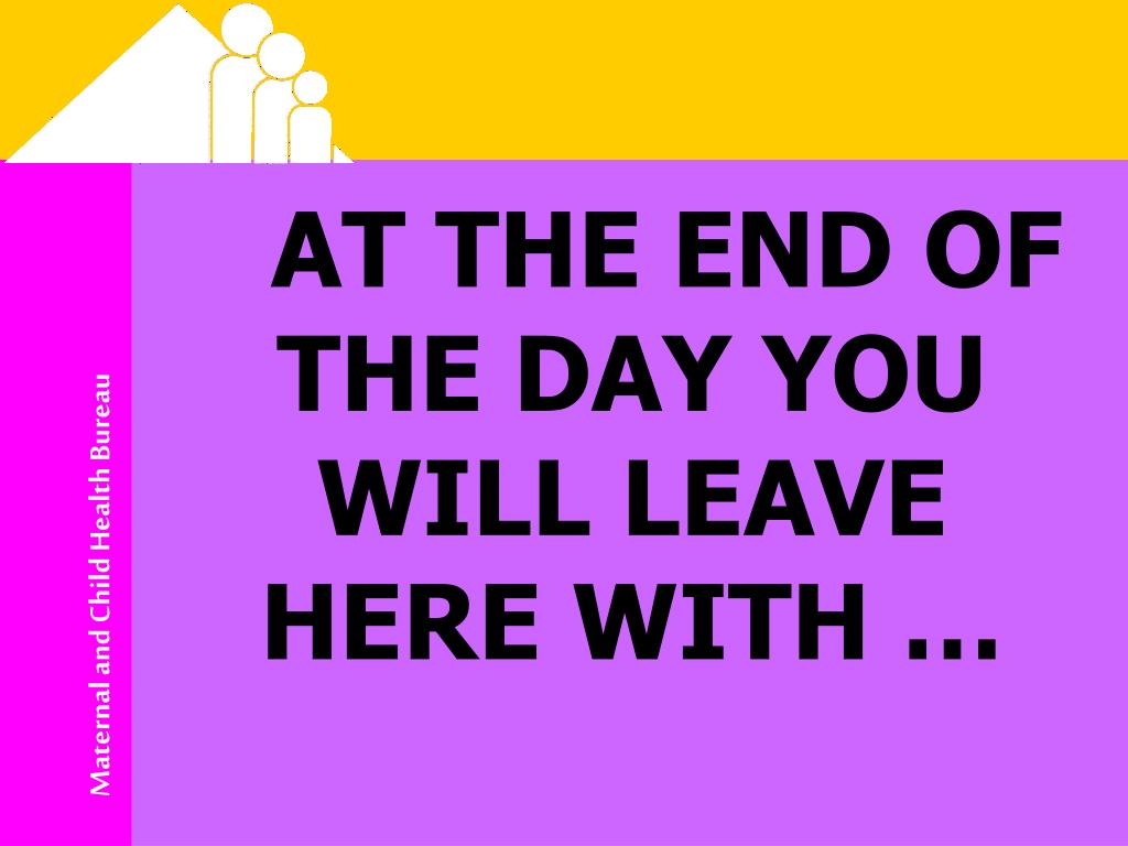 AT THE END OF THE DAY YOU WILL LEAVE HERE WITH …
