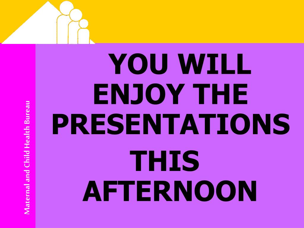 YOU WILL ENJOY THE PRESENTATIONS