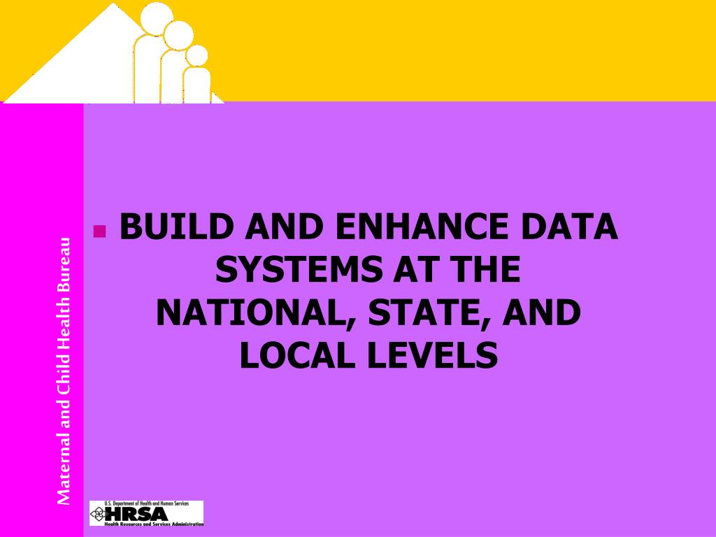BUILD AND ENHANCE DATA SYSTEMS AT THE NATIONAL, STATE, AND LOCAL LEVELS