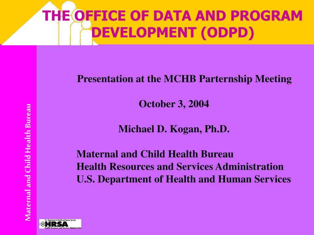 THE OFFICE OF DATA AND PROGRAM DEVELOPMENT (ODPD)