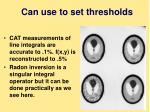 can use to set thresholds