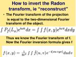 how to invert the radon transform ie reconstruct