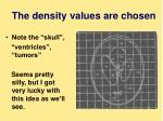 the density values are chosen