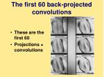 the first 60 back projected convolutions