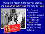 president franklin roosevelt signed the social security act into law in 1935
