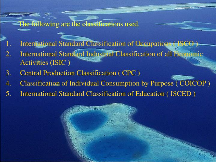 The following are the classifications used