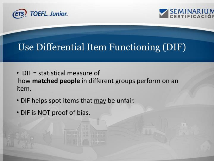Use Differential Item Functioning (DIF)