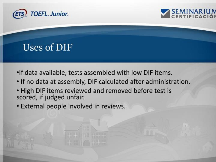 Uses of DIF