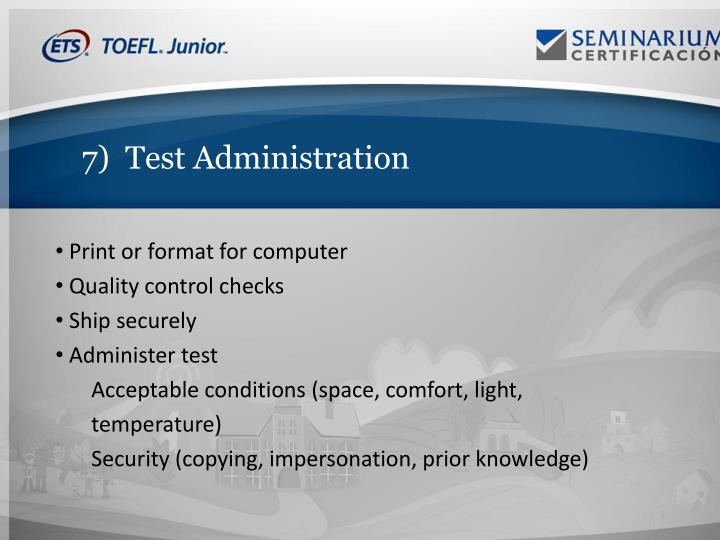 7)  Test Administration
