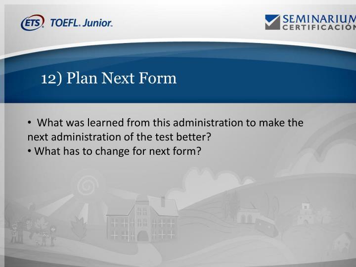 12) Plan Next Form
