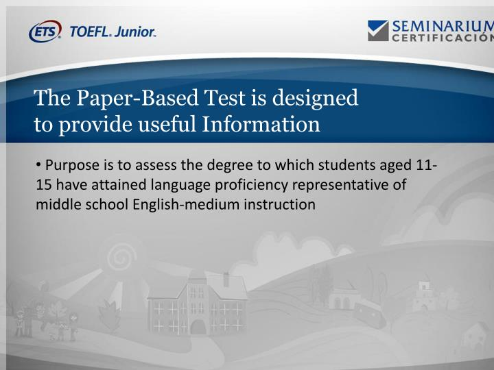 The Paper-Based Test is designed