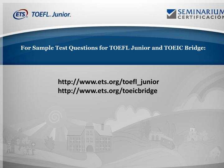 For Sample Test Questions for TOEFL Junior and TOEIC Bridge: