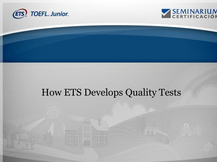 How ETS Develops Quality Tests