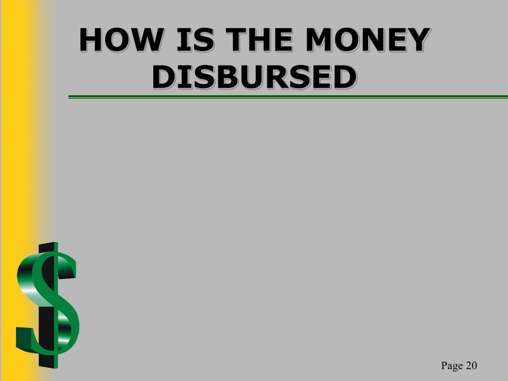 HOW IS THE MONEY DISBURSED