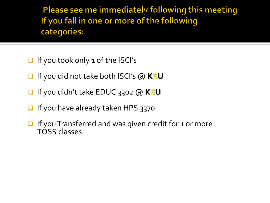 Please see me immediately following this meeting If you fall in one or more of the following categories: