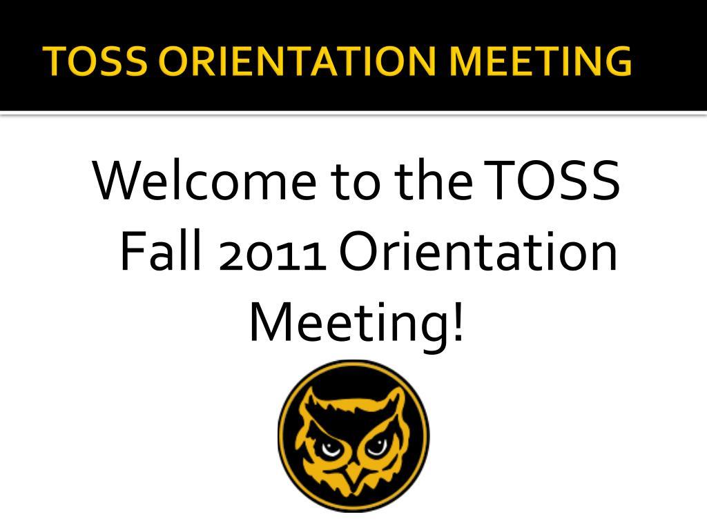 TOSS ORIENTATION MEETING