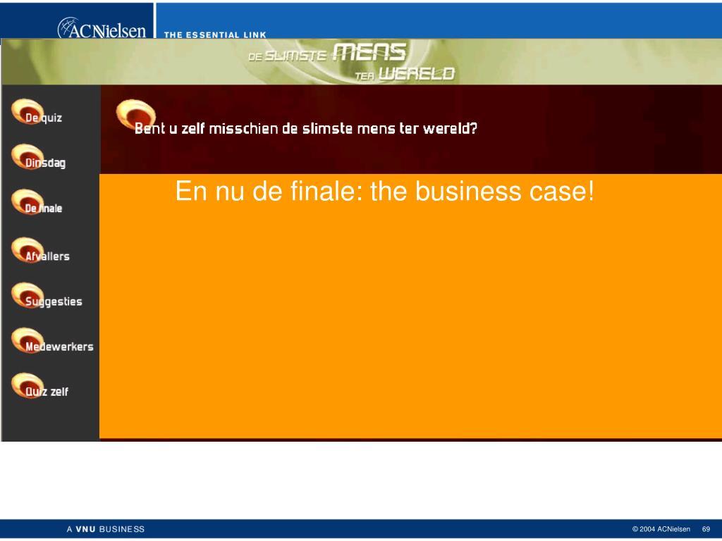 En nu de finale: the business case!