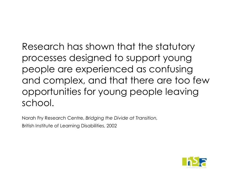 Research has shown that the statutory processes designed to support young people are experienced as...