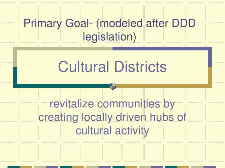 Primary Goal- (modeled after DDD legislation)