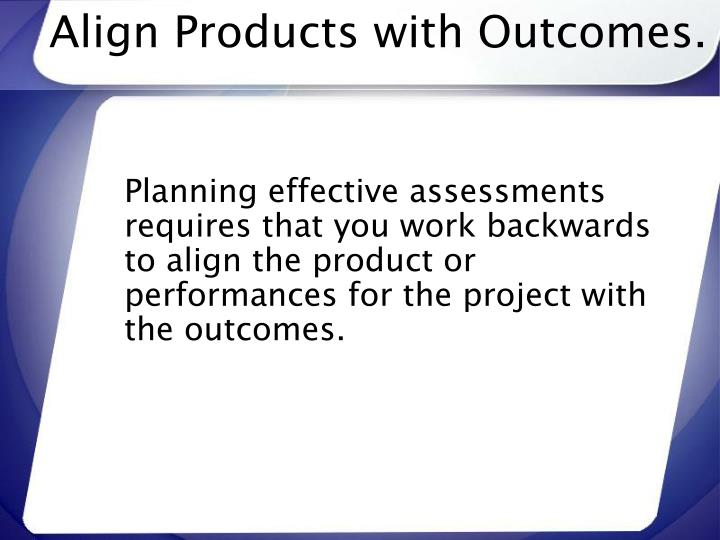 Align Products with Outcomes.