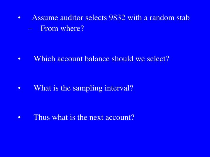 Assume auditor selects 9832 with a random stab