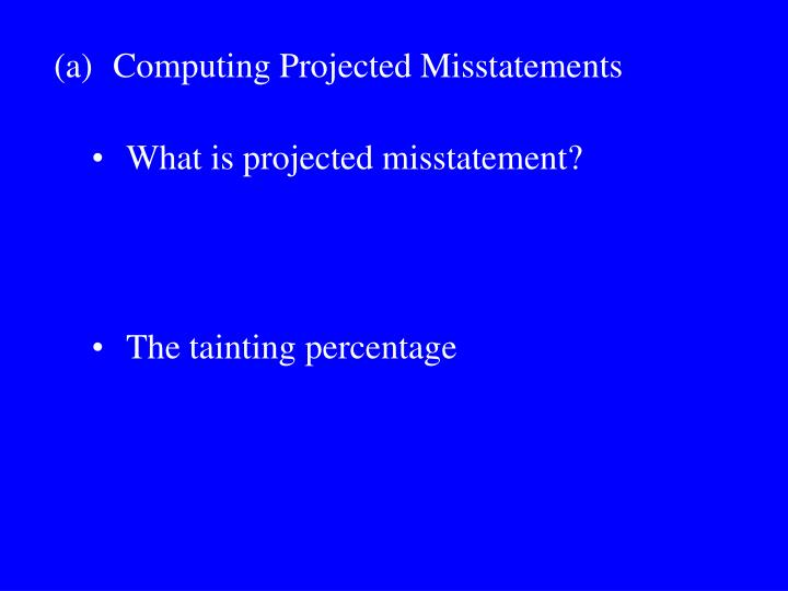 (a)Computing Projected Misstatements