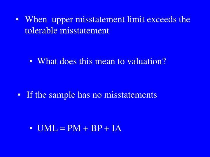 When  upper misstatement limit exceeds the tolerable misstatement