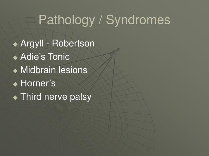 Pathology / Syndromes