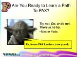 are you ready to learn a path to pax