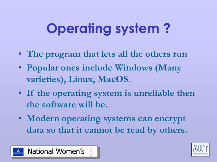 Operating system ?