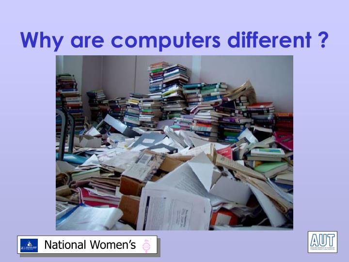Why are computers different ?