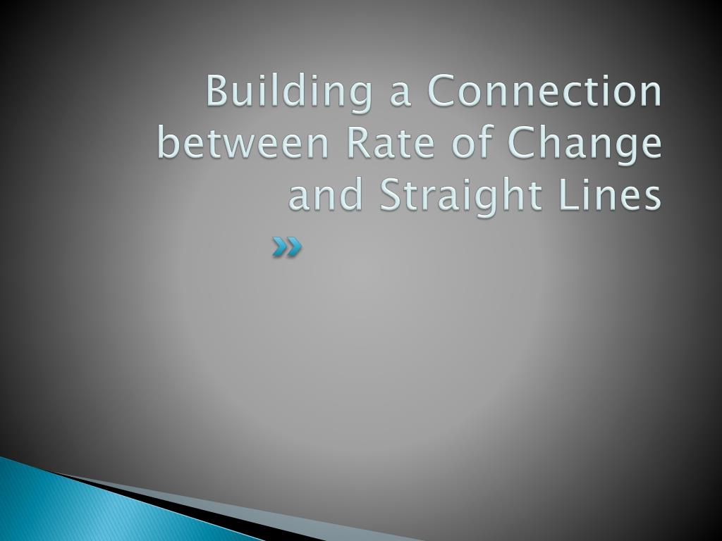 Building a Connection between Rate of Change and Straight Lines