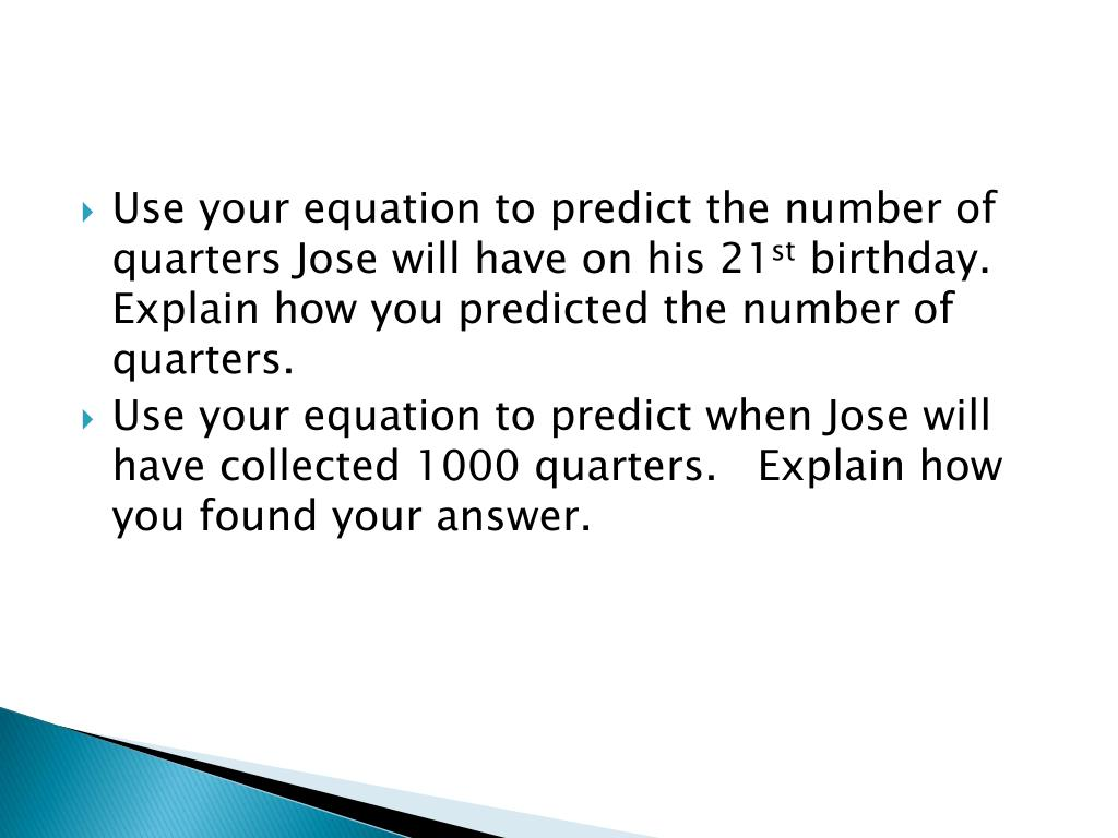 Use your equation to predict the number of quarters Jose will have on his 21