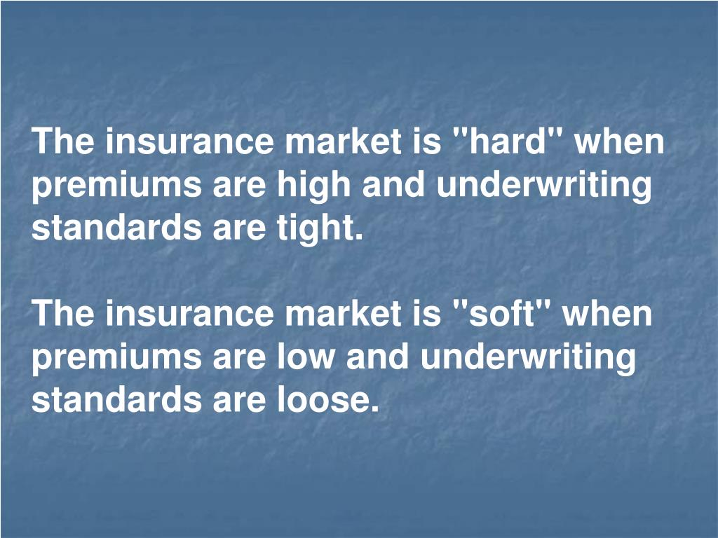 """The insurance market is """"hard"""" when premiums are high and underwriting standards are tight."""