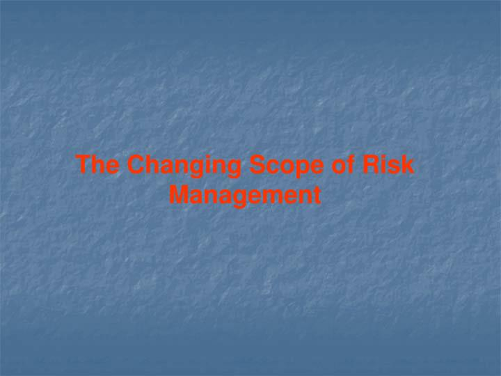 The Changing Scope of Risk Management