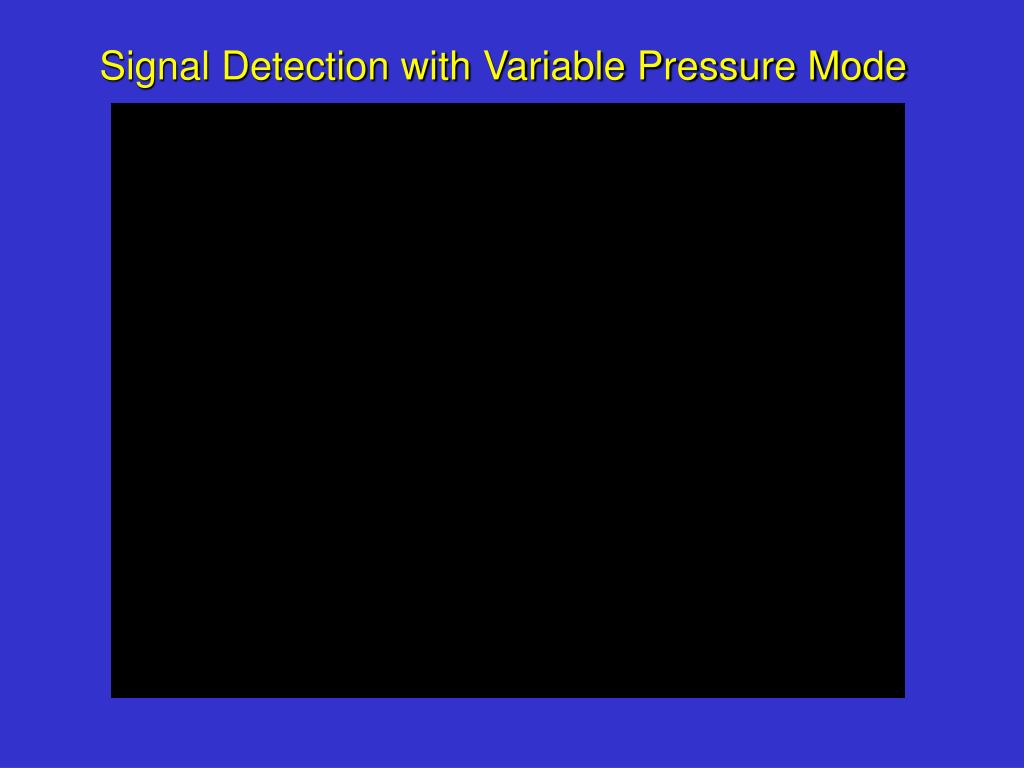Signal Detection with Variable Pressure Mode