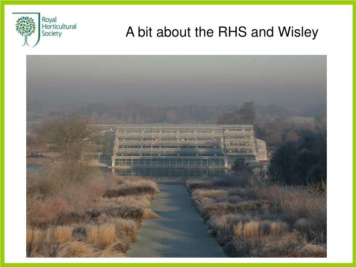 A bit about the RHS and Wisley